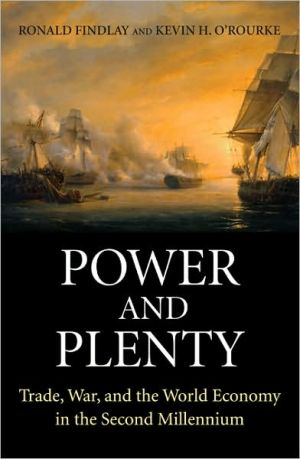 Power and Plenty: Trade, War, and the World Economy in the Second Millennium book written by Ronald Findlay