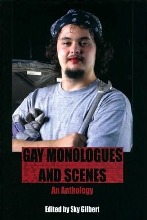 Gay Monologues and Scenes: An Anthology written by Sky Gilbert