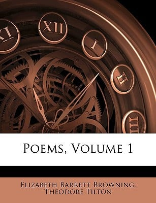 Poems, Volume 1 book written by Browning, Elizabeth Barrett , Tilton, Theodore
