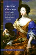 Caribbean Exchanges: Slavery and the Transformation of English Society, 1650-1700 book written by Susan Dwyer Amussen