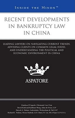 Recent Developments in Bankruptcy Law in China: Leading Lawyers on Navigating Current Trends, Advising Clients on Common Legal Issues, and Understandi written by Multiple Authors