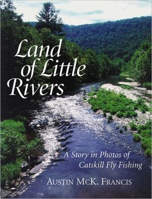 Land of Little Rivers: A Story in Photos of Catskill Fly Fishing book written by Austin McK Francis, Enrico Ferorelli