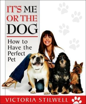 It's Me or the Dog: How to Have the Perfect Pet written by Victoria Stilwell
