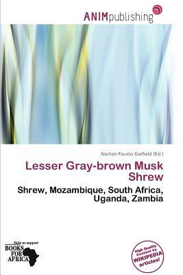 Lesser Gray-Brown Musk Shrew written by Norton Fausto Garfield