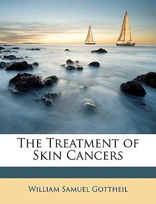 The Treatment of Skin Cancers book written by Gottheil, William Samuel