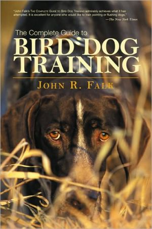 The Complete Guide to Bird Dog Training book written by John R. Falk