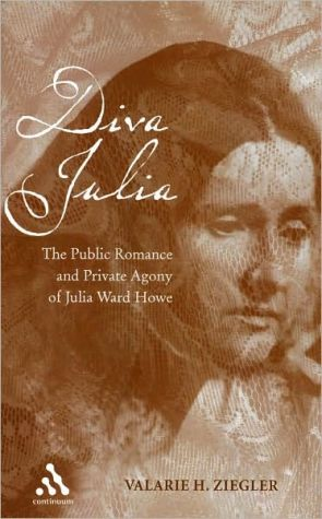 Diva Julia: The Public Romance and Private Agony of Julia Ward Howe book written by Valerie Ziegler