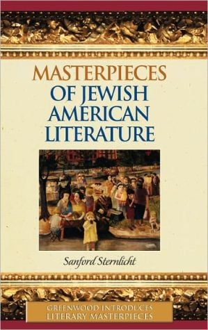 Masterpieces of Jewish American Literature (Greenwood Introduces Literary Masterpieces Series) written by Sanford Sternlicht