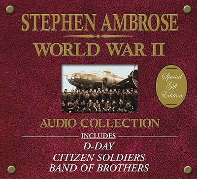 The Stephen Ambrose World War II Audio Collection written by Stephen E. Ambrose