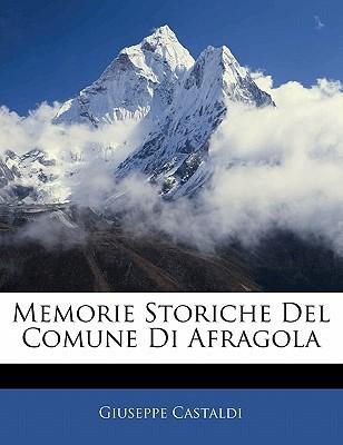 Memorie Storiche del Comune Di Afragola book written by Castaldi, Giuseppe