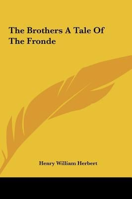 The Brothers a Tale of the Fronde written by Henry William Herbert , Herbert, Henry William