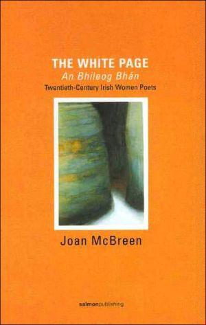The White Page/An Bhileog Bh'an: Twentieth-Century Irish Women Poets book written by Joan McBreen