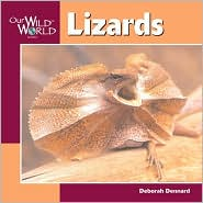 Lizards (Our Wild World) book written by Deborah Dennard