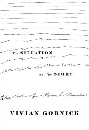 The Situation and the Story: The Art of Personal Narrative book written by Vivian Gornick