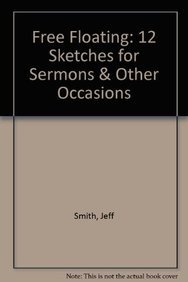 Free Floating: 12 Sketches for Sermons and Other Occasions written by Jeff Smith