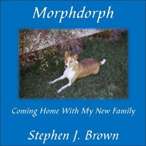Morphdorph: Coming Home with My New Family written by Stephen J. Brown