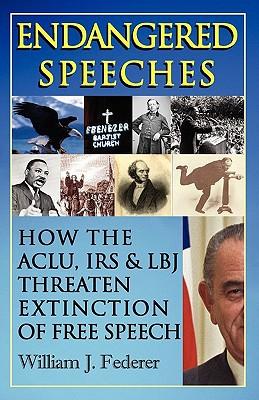Endangered Speeches - How the ACLU, IRS & LBJ Threaten Extinction of Free Speech book written by Federer, William J.