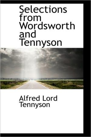 Selections from Wordsworth And Tennyson book written by Alfred Lord Tennyson