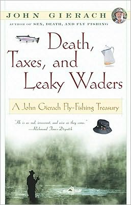 Death, Taxes, and Leaky Waders: A John Gierach Fly-Fishing Treasury book written by John Gierach