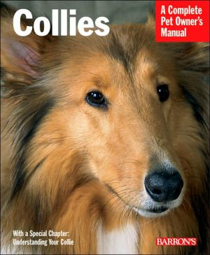 Collies: A Complete Pet Owner's Manual (Barron's Complete Pet Owner's Manuals Series) book written by H. Sundstrom
