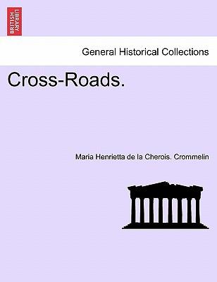 Cross-Roads. book written by Maria Henrietta de la Cherois Crommelin , Crommelin, Maria Henrietta De La Cherois