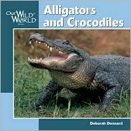 Alligators and Crocodiles (Our Wild World) book written by Deborah Dennard