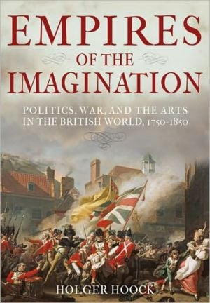 Empires of the Imagination: Politics, War, and the Arts in the British World, 1750-1850 book written by Holger Hoock