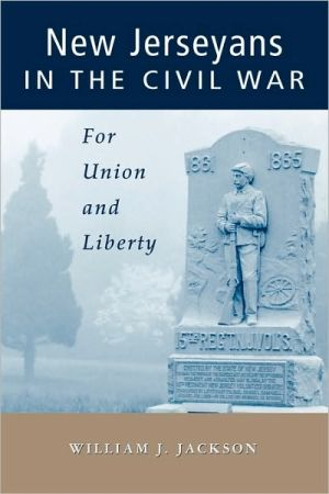 New Jerseyans in the Civil War: For Union and Liberty book written by William J. Jackson
