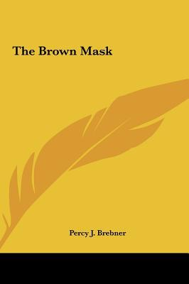 The Brown Mask the Brown Mask written by Brebner, Percy James