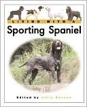 Living with a Sporting Spaniel (Living with a Pet) book written by J.C. Barnes