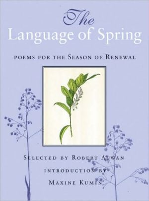The Language of Spring: Poems for the Season of Renewal written by Robert Atwan