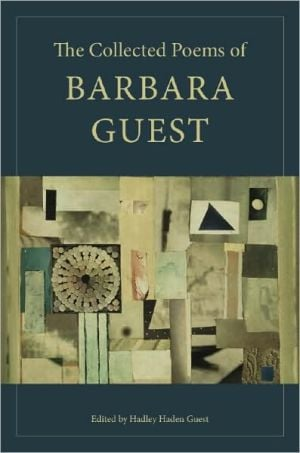 The Collected Poems of Barbara Guest book written by Barbara Guest