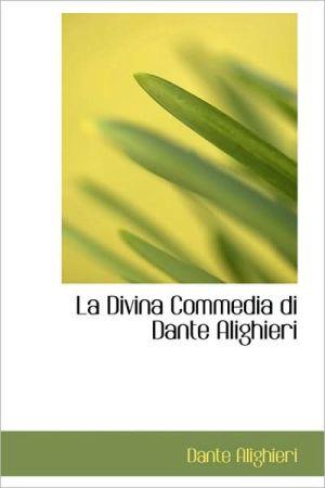 La Divina Commedia Di Dante Alighieri book written by Dante Alighieri