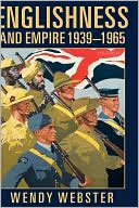 Englishness and Empire 1939-1965 book written by Wendy Webster