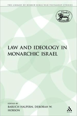 Law and Ideology in Monarchic Israel (The Library of Hebrew Bible/Old Testament Studies) written by Baruch Halpern