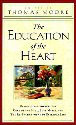 Education of the Heart: Readings and Sources from Care of the Soul, Soul Mates book written by Thomas Moore