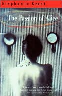 The Passion of Alice book written by Stephanie Grant