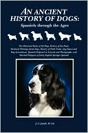An Ancient History of Dogs: Spaniels Through the Ages book written by M. Ed Judah