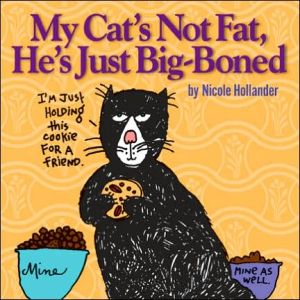 My Cat's Not Fat, He's Just Big-Boned book written by Nicole Hollander