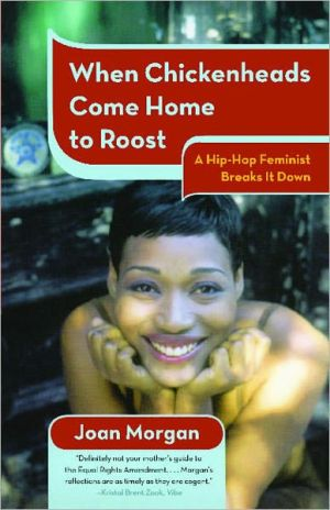 When Chickenheads Come Home to Roost---My Life as a Hip-Hop Feminist book written by Joan Morgan