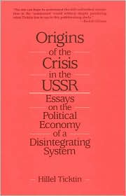 Origins of the Crisis in the USSR : Essays on the Political Economy of a Disintegrating System book written by Hillel Ticktin