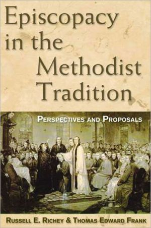 Episcopacy in the Methodist Tradition: Perspectives and Proposals book written by Thomas E. Frank