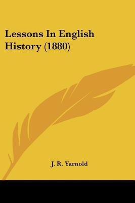 Lessons In English History (1880) written by J. R. Yarnold