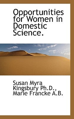 Opportunities for Women in Domestic Science. book written by Susan Myra Kingsbury, Marie Francke