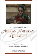 A Companion to African American Literature written by Gene A. Jarrett