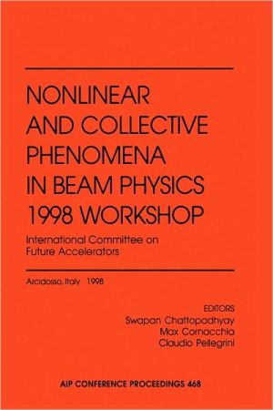 Nonlinear and Collective Phenomena in Beam Physics 1998 Workshop: International Committee on Future Accelerators book written by Swapan Chattopadhyay