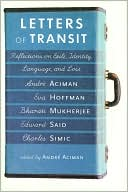 Letters of Transit: Reflections on Exile, Identity, Language, and Loss book written by Andre Aciman