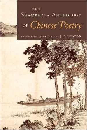 The Shambhala Anthology of Chinese Poetry book written by J.P. Seaton