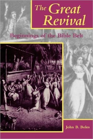The Great Revival: Beginnings of the Bible Belt book written by John B. Boles