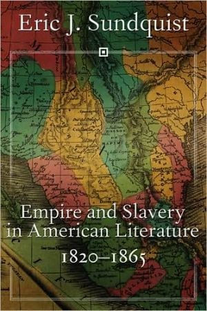 Empire and Slavery in American Literature, 1820-1865 book written by Eric J. Sundquist